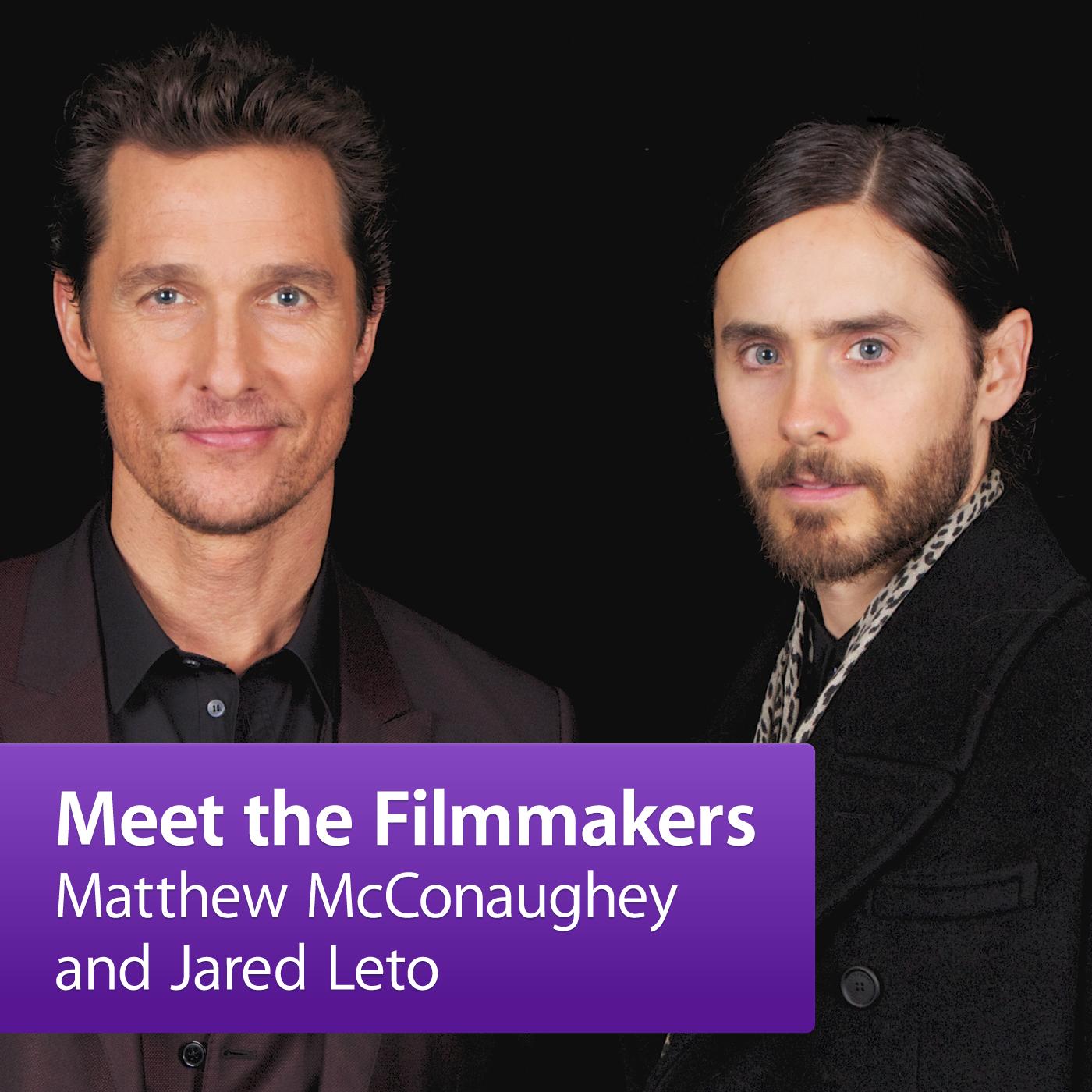 Matthew McConaughey and Jared Leto: Meet the Filmmaker
