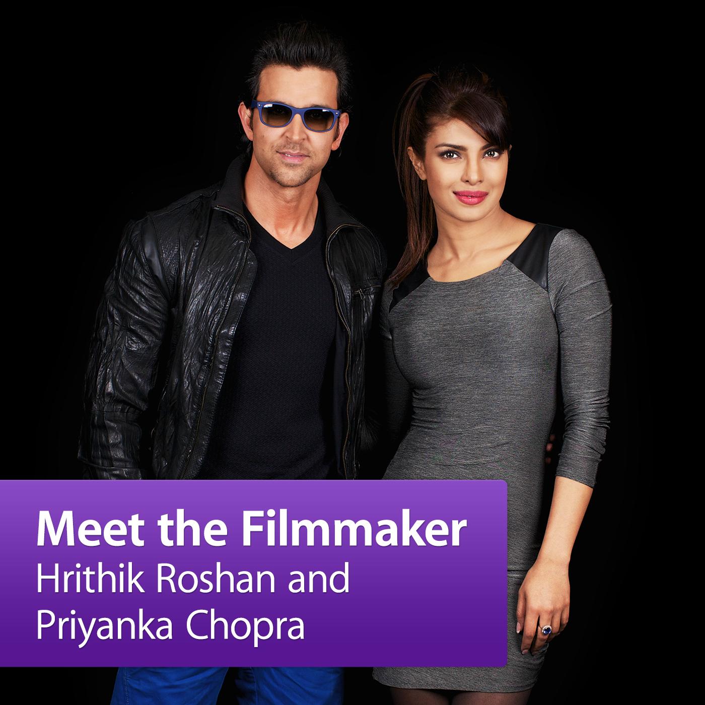 Hrithik Roshan and Priyanka Chopra: Meet the Filmmaker