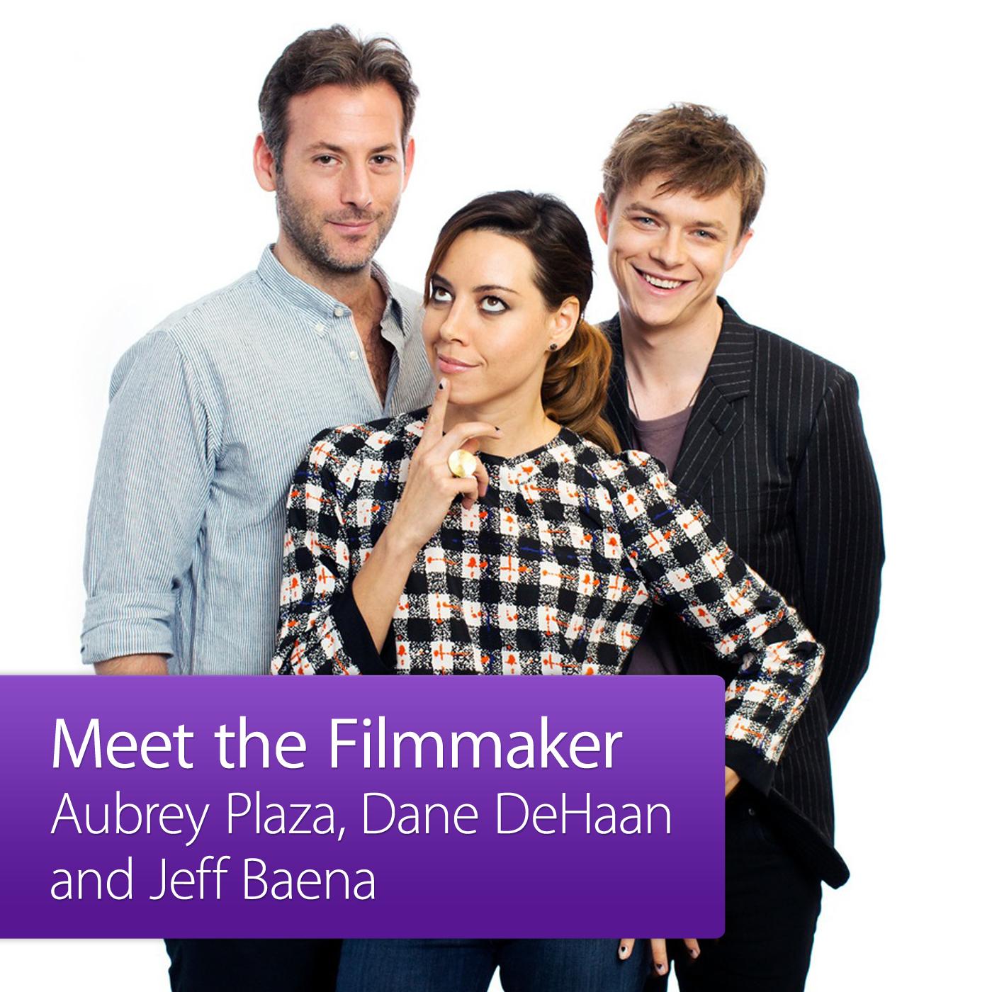 Jeff Baena, Aubrey Plaza and Dane DeHaan: Meet the Filmmaker