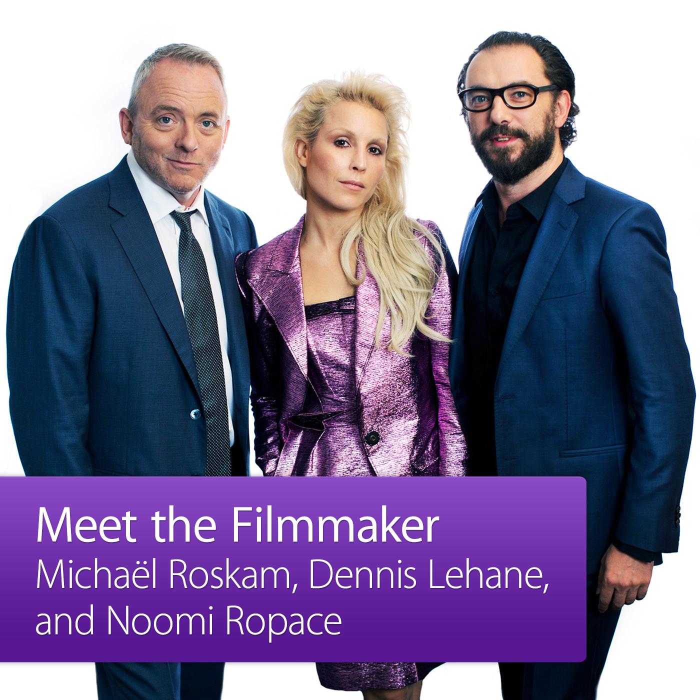 Michaël Roskam, Dennis Lehane, and Noomi Rapace: Meet the Filmmaker