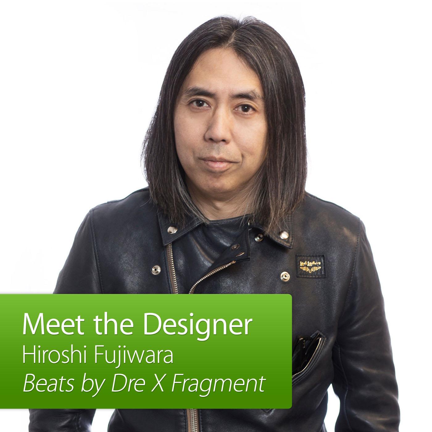 Hiroshi Fujiwara: Meet the Designer