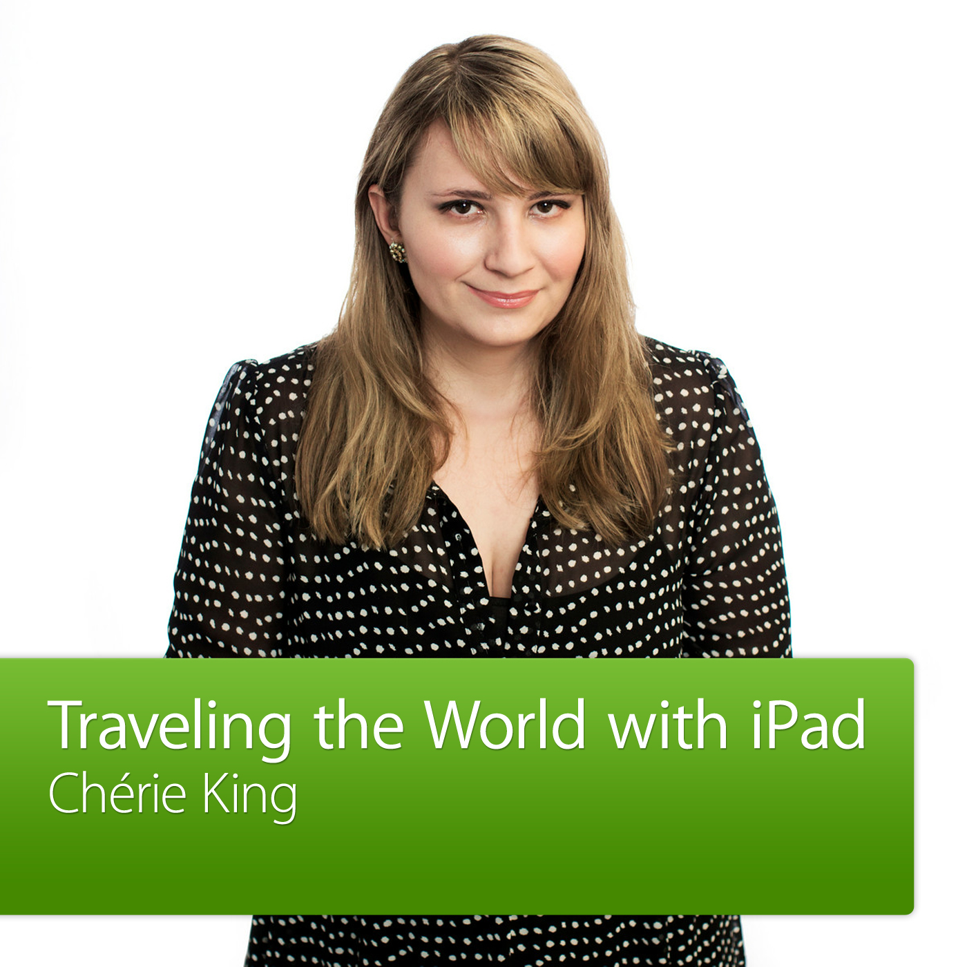 Chérie King: Traveling the World with iPad